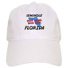 seminole florida - been there, done that Baseball Cap