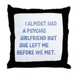 I almost had a girlfriend Throw Pillow