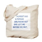 I almost had a girlfriend Tote Bag