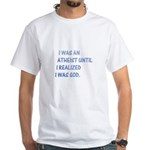 I was an atheist White T-Shirt