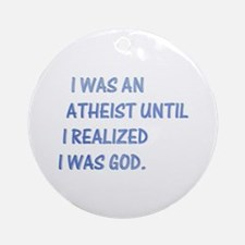 I was an atheist Ornament (Round)