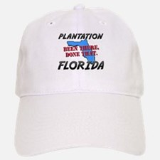 plantation florida - been there, done that Baseball Baseball Cap