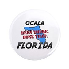 "ocala florida - been there, done that 3.5"" Button"