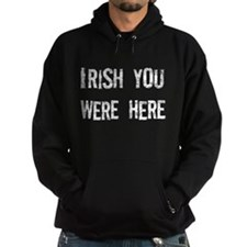 Irish you were here Hoodie