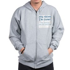 Think I'm Cute, See Website ( Zip Hoodie