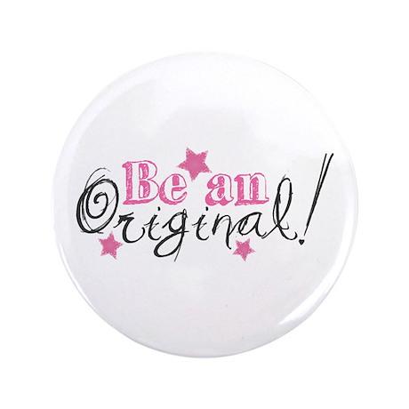 """Be An Original 3.5"""" Button"""