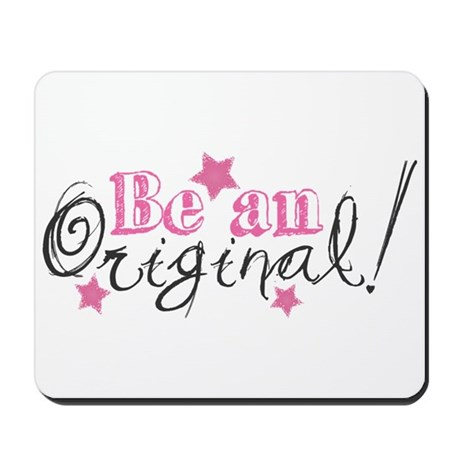 Be An Original Mousepad