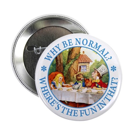 "MAD HATTER - WHY BE NORMAL? 2.25"" Button (10 pack)"
