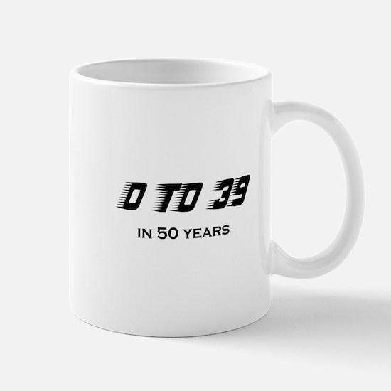 0 to 39 in 50 years Mug