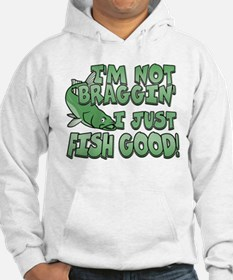 I'm Not Braggin' - Fish Good Hoodie