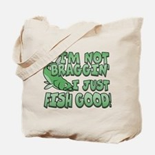I'm Not Braggin' - Fish Good Tote Bag