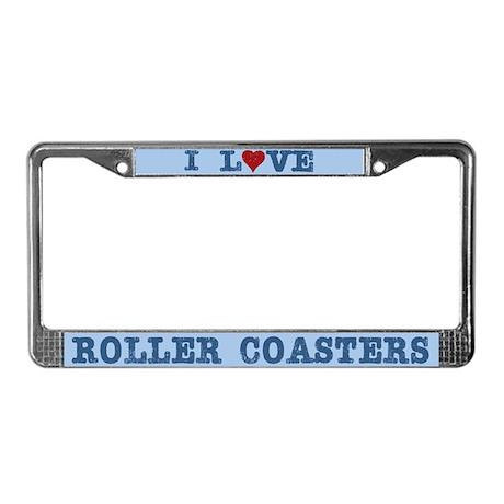 I Love Roller Coasters License Plate Frame