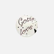Gotta Love Mini Button