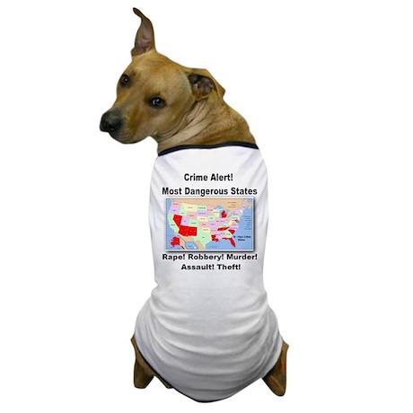 Most Dangerous States! Dog T-Shirt