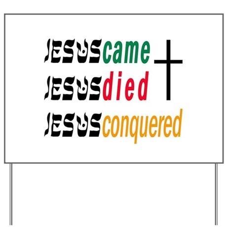 JESUS CAME DIED CONQUERED Yard Sign