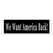 We Want America Back Bumper Bumper Sticker