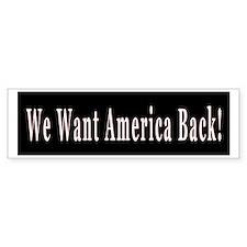 We Want America Back Bumper Car Sticker