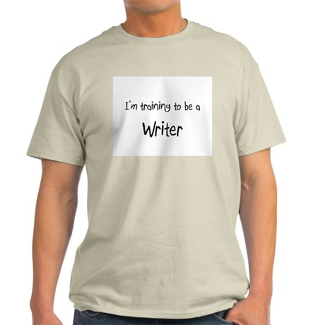 I'm training to be a Writer Light T-Shirt