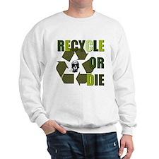 Recycle or Die Sweatshirt