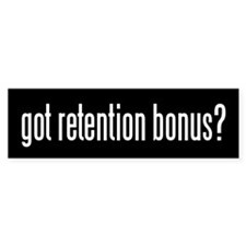 Got retention bonus? Bumper Bumper Sticker