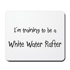 I'm training to be a White Water Rafter Mousepad