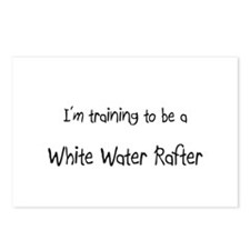 I'm training to be a White Water Rafter Postcards