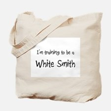 I'm training to be a White Smith Tote Bag