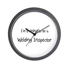 I'm training to be a Welding Inspector Wall Clock