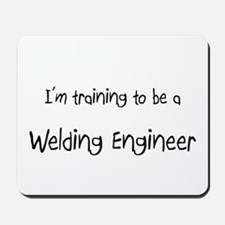 I'm training to be a Welding Engineer Mousepad