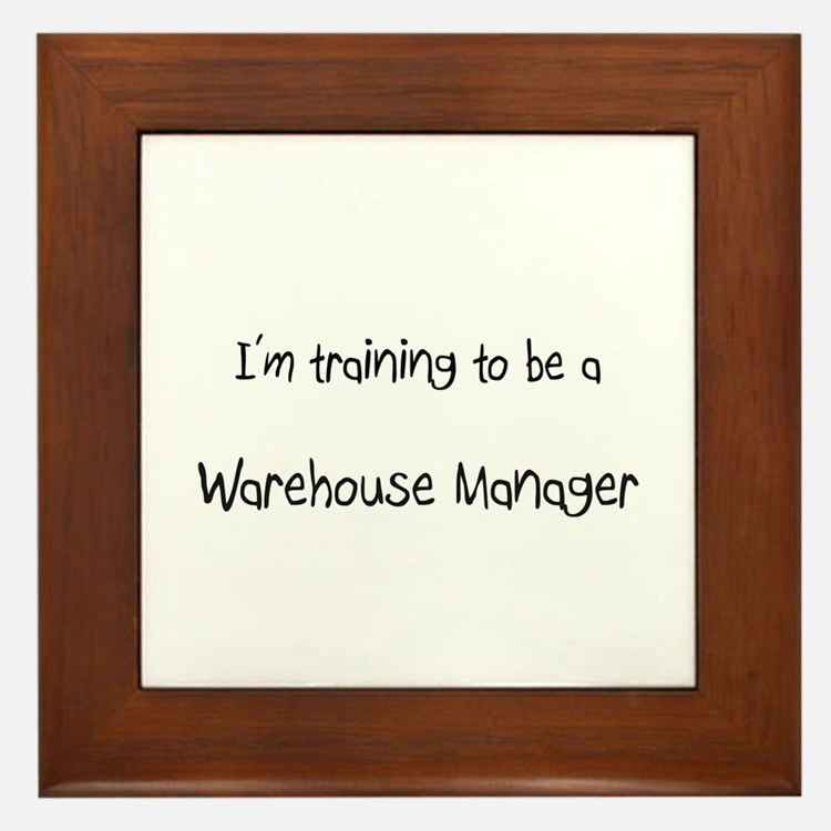 I'm training to be a Warehouse Manager Framed Tile
