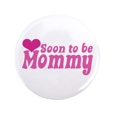 """Soon to be Mommy 3.5"""" Button"""