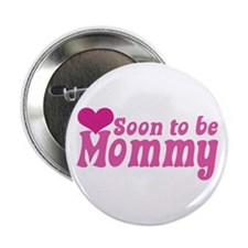 "Soon to be Mommy 2.25"" Button"