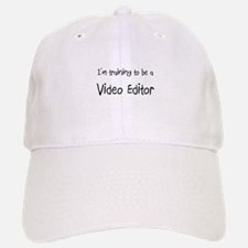 I'm training to be a Video Editor Baseball Baseball Cap