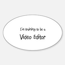 I'm training to be a Video Editor Oval Decal
