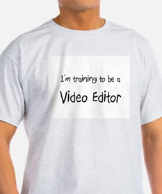 I'm training to be a Video Editor T-Shirt