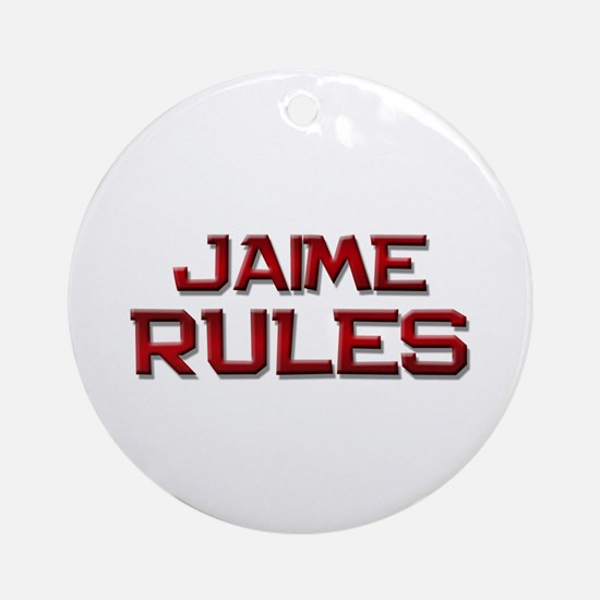 jaime rules Ornament (Round)