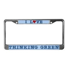I Love Thinking Green License Plate Frame