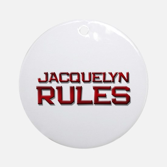 jacquelyn rules Ornament (Round)