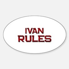 ivan rules Oval Decal