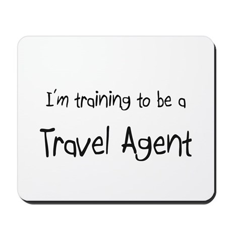 I'm training to be a Travel Agent Mousepad