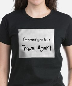 I'm training to be a Travel Agent Tee