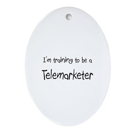 I'm training to be a Telemarketer Oval Ornament