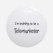 I'm training to be a Telemarketer Ornament (Round)