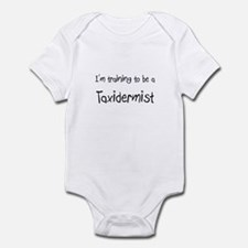 I'm training to be a Taxidermist Infant Bodysuit