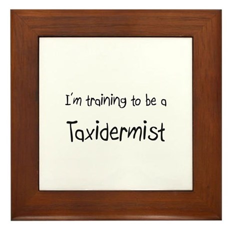 I'm training to be a Taxidermist Framed Tile