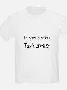 I'm training to be a Taxidermist T-Shirt
