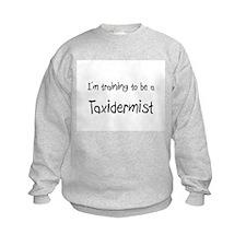 I'm training to be a Taxidermist Sweatshirt