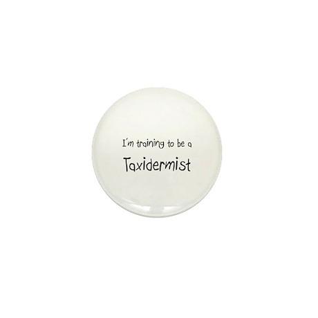 I'm training to be a Taxidermist Mini Button (10 p