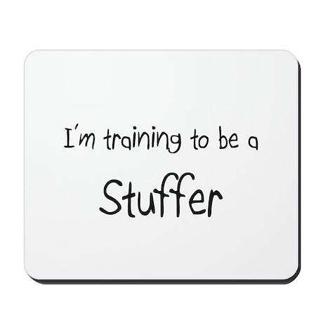 I'm training to be a Stuffer Mousepad