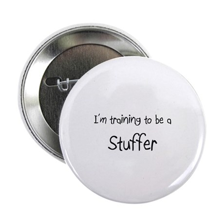 """I'm training to be a Stuffer 2.25"""" Button"""